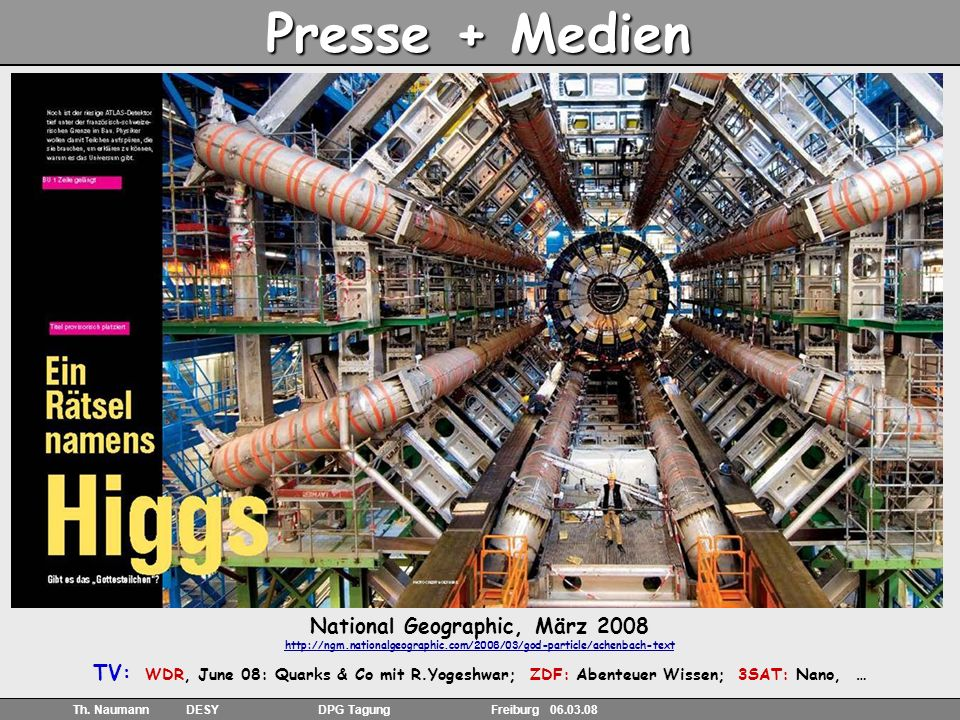 7 Th. Naumann DESY DPG Tagung Freiburg 06.03.08 Presse + Medien National Geographic, März 2008 http://ngm.nationalgeographic.com/2008/03/god-particle/