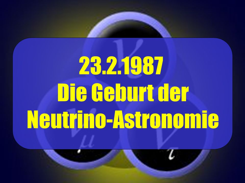 23.2.1987 Die Geburt der Neutrino-Astronomie