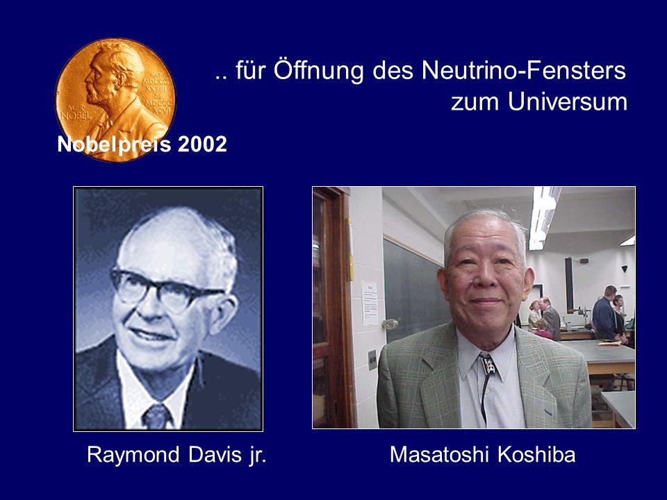 Raymond Davis jr. Masatoshi Koshiba Nobelpreis 2002.. für Öffnung des Neutrino-Fensters zum Universum