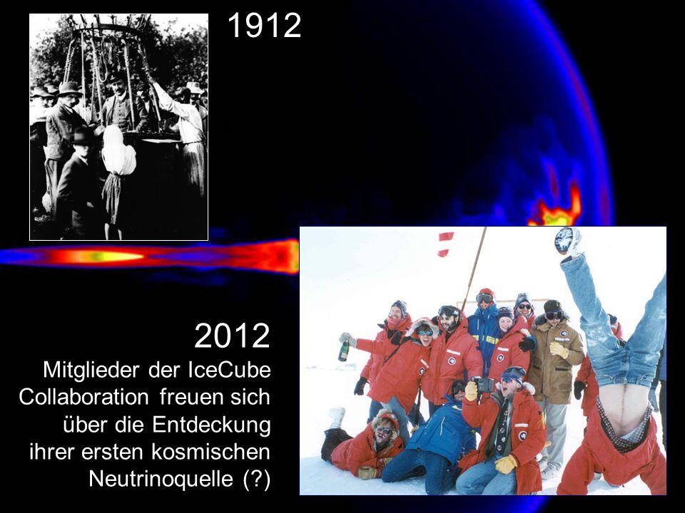 1969 1912 2012 ? 2012 Mitglieder der IceCube Collaboration freuen sich über die Entdeckung ihrer ersten kosmischen Neutrinoquelle (?)