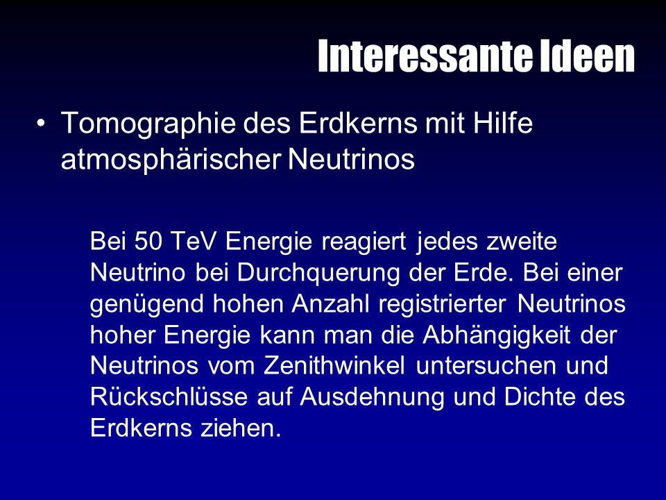 Interessante Ideen Tomographie des Erdkerns mit Hilfe atmosphärischer Neutrinos Bei 50 TeV Energie reagiert jedes zweite Neutrino bei Durchquerung der