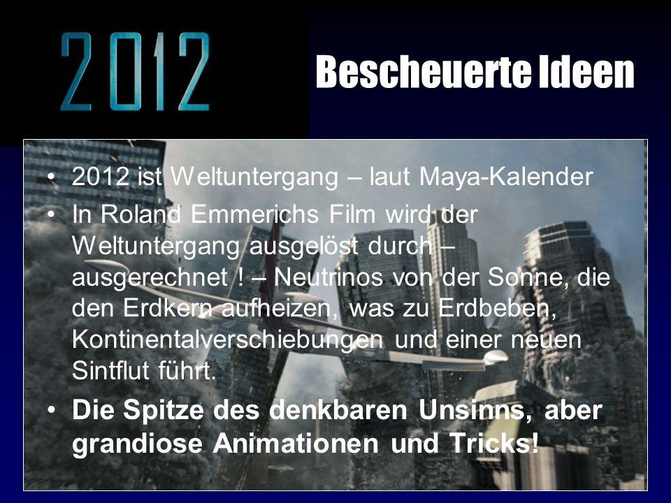 Bescheuerte Ideen 2012 ist Weltuntergang – laut Maya-Kalender In Roland Emmerichs Film wird der Weltuntergang ausgelöst durch – ausgerechnet ! – Neutr