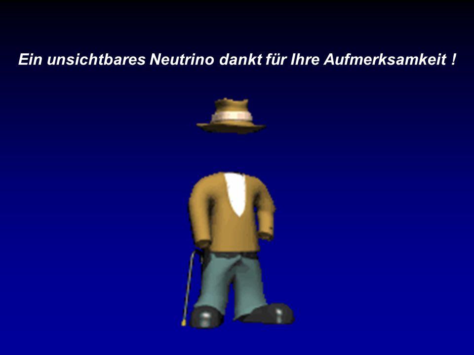 Ein unsichtbares Neutrino dankt für Ihre Aufmerksamkeit !