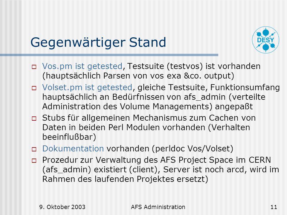9. Oktober 2003AFS Administration11 Gegenwärtiger Stand Vos.pm ist getested, Testsuite (testvos) ist vorhanden (hauptsächlich Parsen von vos exa &co.