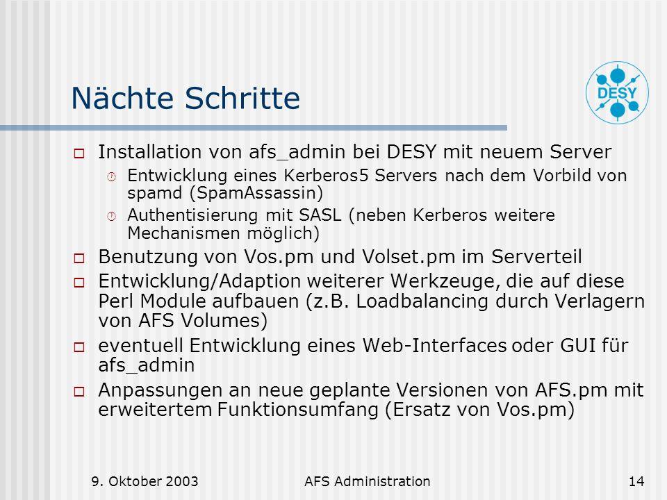 9. Oktober 2003AFS Administration14 Nächte Schritte Installation von afs_admin bei DESY mit neuem Server Entwicklung eines Kerberos5 Servers nach dem