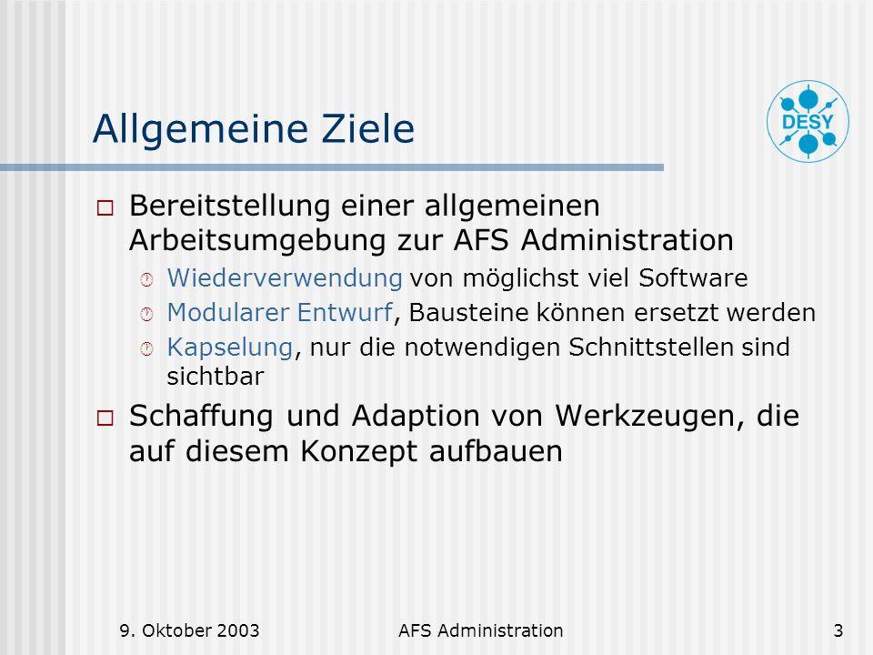 9. Oktober 2003AFS Administration3 Allgemeine Ziele Bereitstellung einer allgemeinen Arbeitsumgebung zur AFS Administration Wiederverwendung von mögli