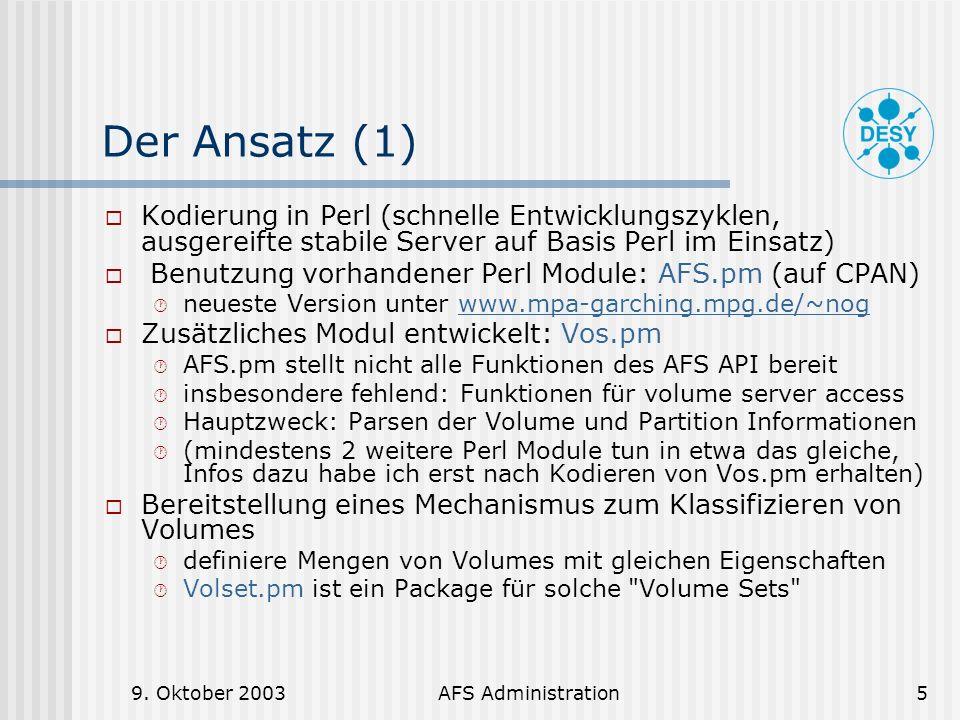 9. Oktober 2003AFS Administration5 Der Ansatz (1) Kodierung in Perl (schnelle Entwicklungszyklen, ausgereifte stabile Server auf Basis Perl im Einsatz