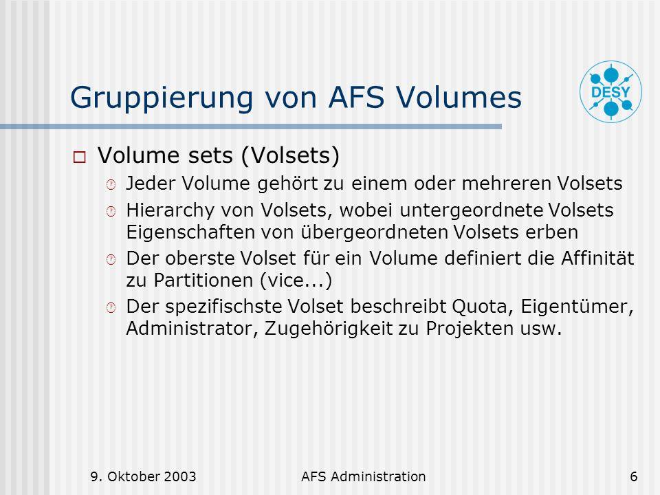 9. Oktober 2003AFS Administration6 Gruppierung von AFS Volumes Volume sets (Volsets) Jeder Volume gehört zu einem oder mehreren Volsets Hierarchy von