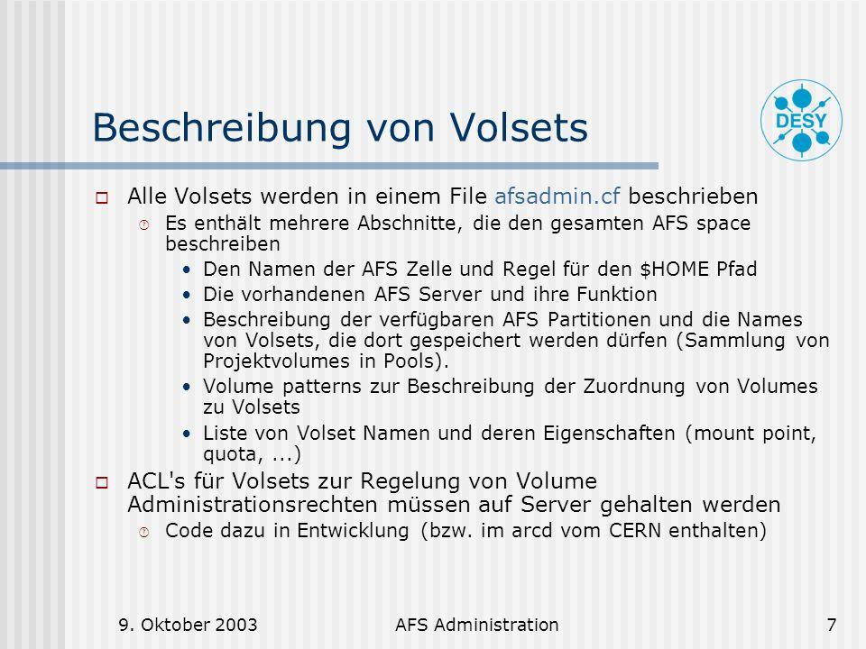 9. Oktober 2003AFS Administration7 Beschreibung von Volsets Alle Volsets werden in einem File afsadmin.cf beschrieben Es enthält mehrere Abschnitte, d