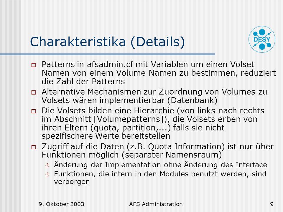 9. Oktober 2003AFS Administration9 Charakteristika (Details) Patterns in afsadmin.cf mit Variablen um einen Volset Namen von einem Volume Namen zu bes