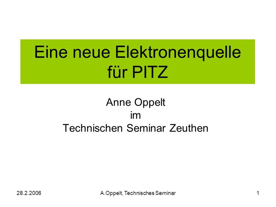 28.2.2006A.Oppelt, Technisches Seminar1 Eine neue Elektronenquelle für PITZ Anne Oppelt im Technischen Seminar Zeuthen