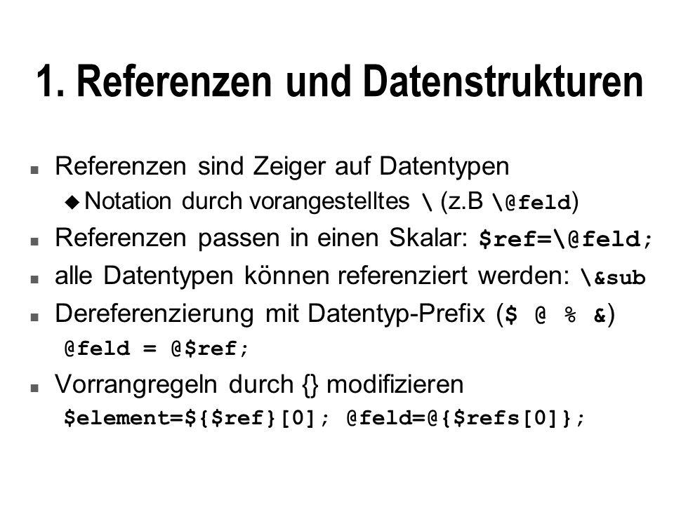 Dereferenzierung mit -> n Dereferenzierung mit Präfix unübersichtlich: ${$aref}[0] = ${$href}{key0}; n Arraynotation ist leserlicher: $aref->[0] = $href->{key0}; n Besonders nützlich bei Subroutine-Referenzen: statt &{$subref}($arg1, $arg2); schreibt man $subref->($arg1, $arg2);