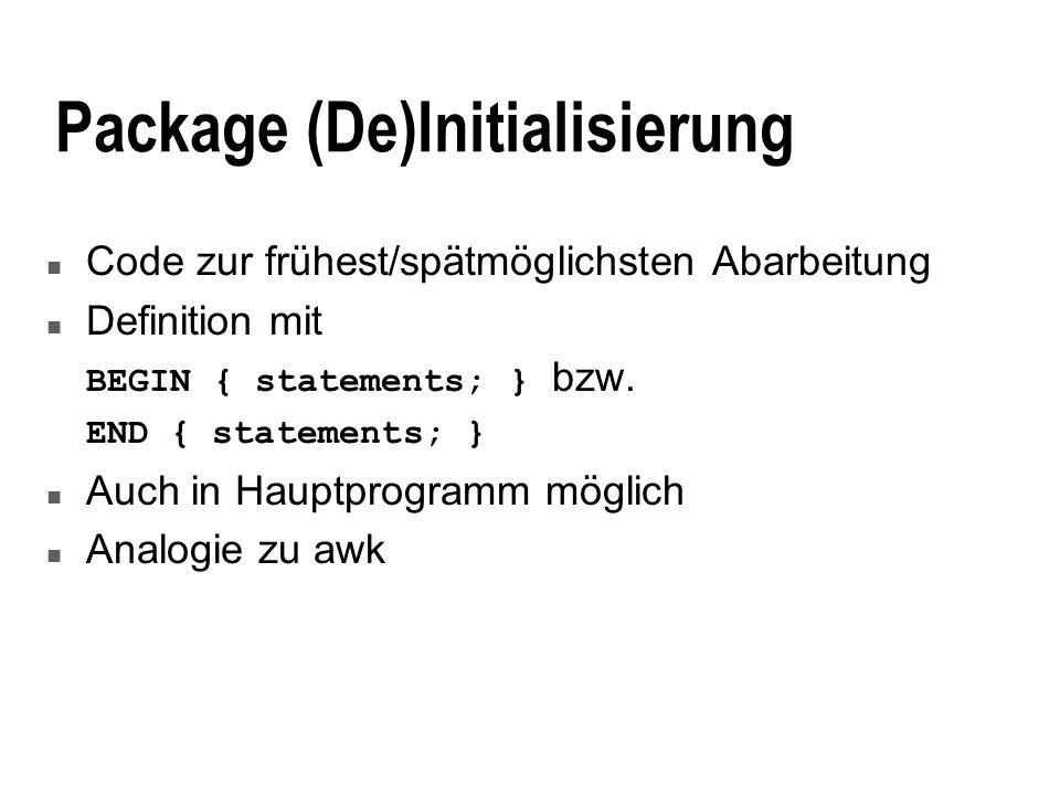 Package (De)Initialisierung n Code zur frühest/spätmöglichsten Abarbeitung n Definition mit BEGIN { statements; } bzw. END { statements; } n Auch in H