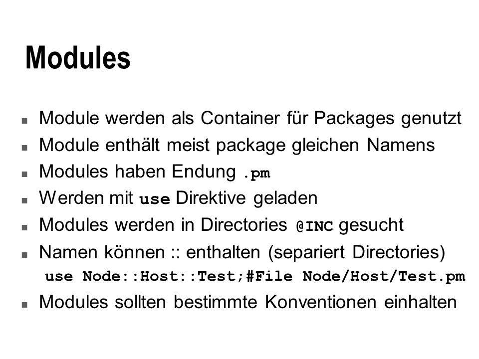 Modules n Module werden als Container für Packages genutzt n Module enthält meist package gleichen Namens Modules haben Endung.pm Werden mit use Direk