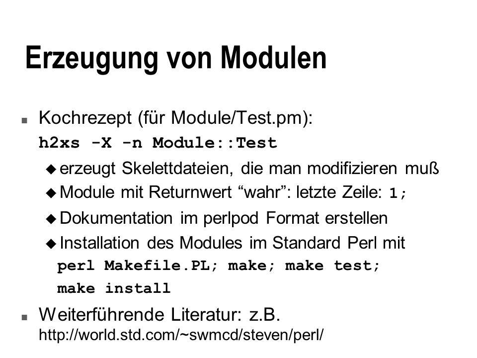 Erzeugung von Modulen n Kochrezept (für Module/Test.pm): h2xs -X -n Module::Test u erzeugt Skelettdateien, die man modifizieren muß Module mit Returnw