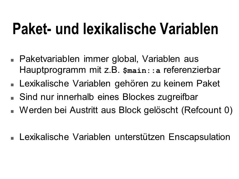Paket- und lexikalische Variablen Paketvariablen immer global, Variablen aus Hauptprogramm mit z.B. $main::a referenzierbar n Lexikalische Variablen g