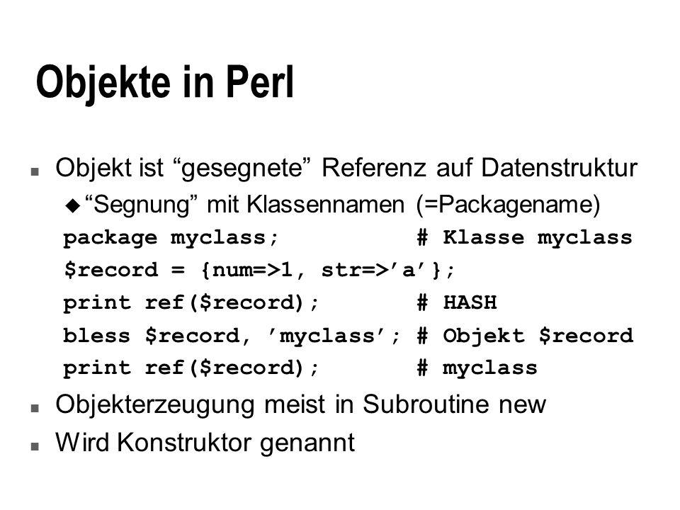 Objekte in Perl n Objekt ist gesegnete Referenz auf Datenstruktur u Segnung mit Klassennamen (=Packagename) package myclass; # Klasse myclass $record