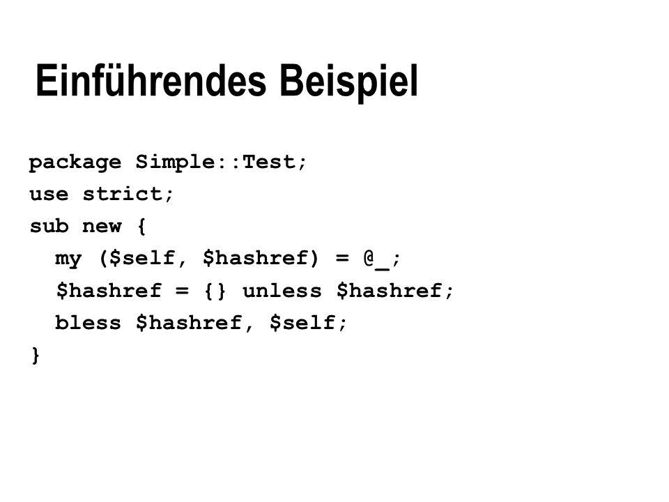 Einführendes Beispiel package Simple::Test; use strict; sub new { my ($self, $hashref) = @_; $hashref = {} unless $hashref; bless $hashref, $self; }