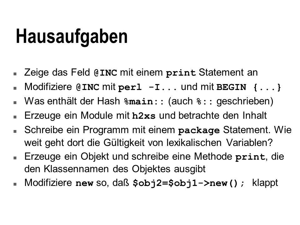 Hausaufgaben Zeige das Feld @INC mit einem print Statement an Modifiziere @INC mit perl -I... und mit BEGIN {...} Was enthält der Hash %main:: (auch %
