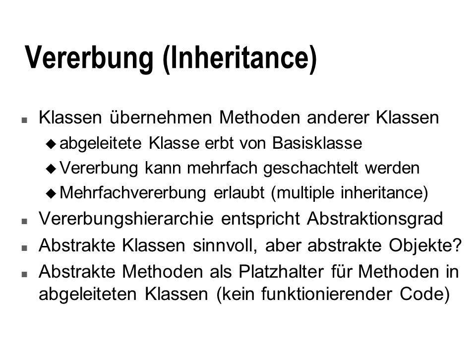 Vererbung (Inheritance) n Klassen übernehmen Methoden anderer Klassen u abgeleitete Klasse erbt von Basisklasse u Vererbung kann mehrfach geschachtelt