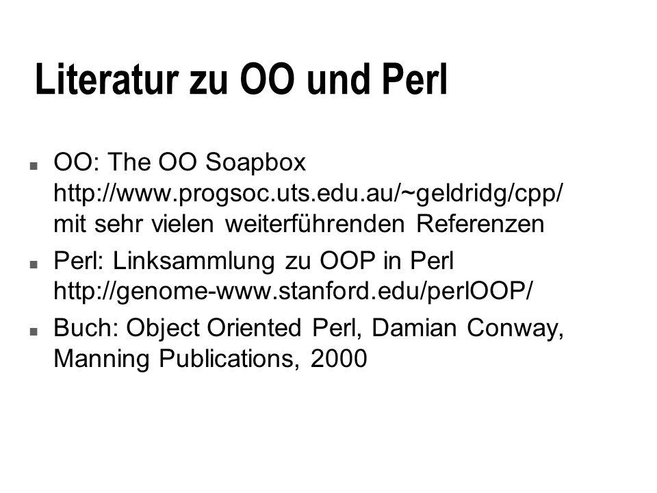 Literatur zu OO und Perl n OO: The OO Soapbox http://www.progsoc.uts.edu.au/~geldridg/cpp/ mit sehr vielen weiterführenden Referenzen n Perl: Linksamm