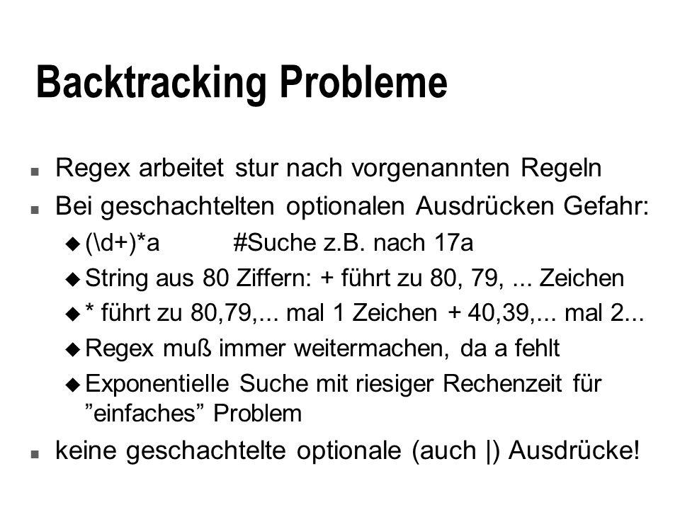 Backtracking Probleme n Regex arbeitet stur nach vorgenannten Regeln n Bei geschachtelten optionalen Ausdrücken Gefahr: u (\d+)*a#Suche z.B.