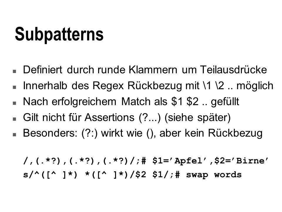 Subpatterns n Definiert durch runde Klammern um Teilausdrücke n Innerhalb des Regex Rückbezug mit \1 \2..