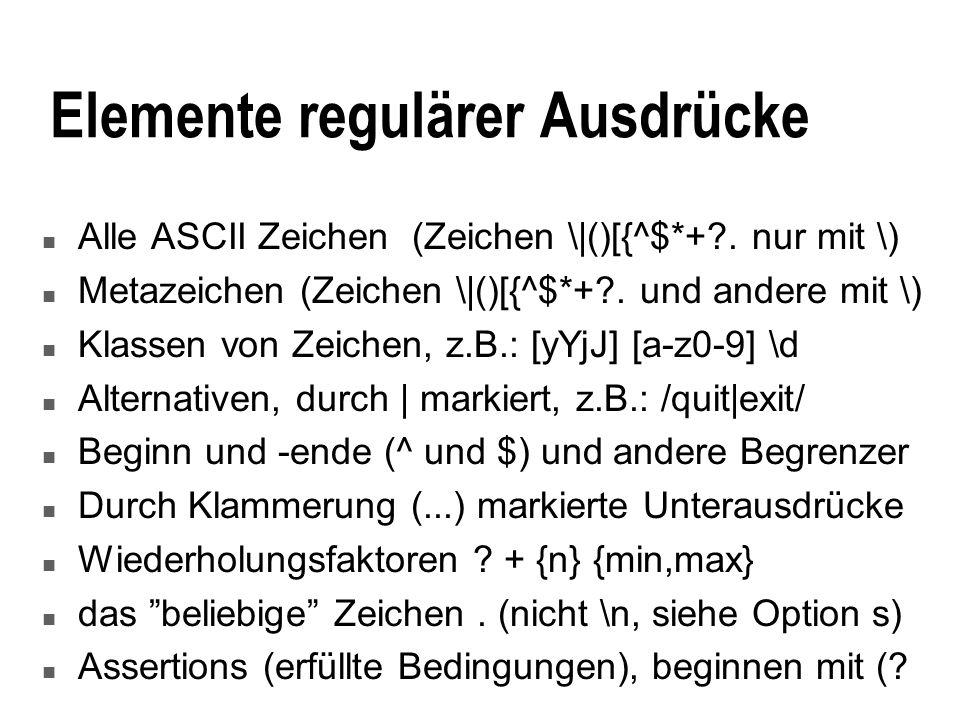 Kommentare n Reguläre Ausdrücke relativ unleserlich n Möglichkeit der Kommentierung mit (?# das ist ein Kommentar) n Verwendung von Option x u Leerraum wird ignoriert, Kommentare wie gewohnt mit # möglich m { a|b# eine Alternative, a oder b }x