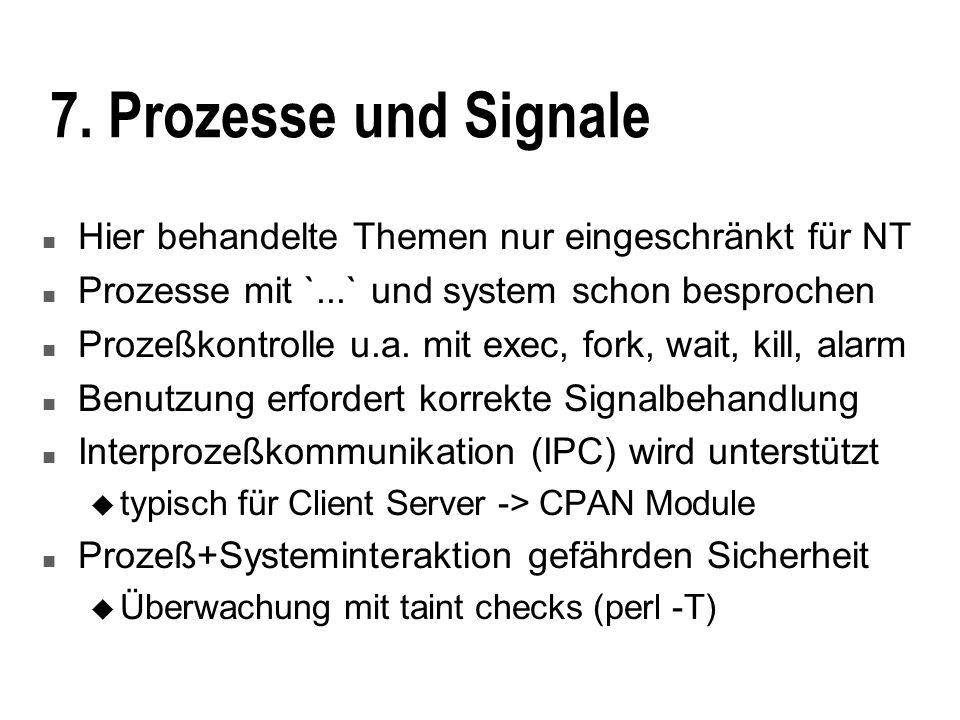 7. Prozesse und Signale n Hier behandelte Themen nur eingeschränkt für NT n Prozesse mit `...` und system schon besprochen n Prozeßkontrolle u.a. mit