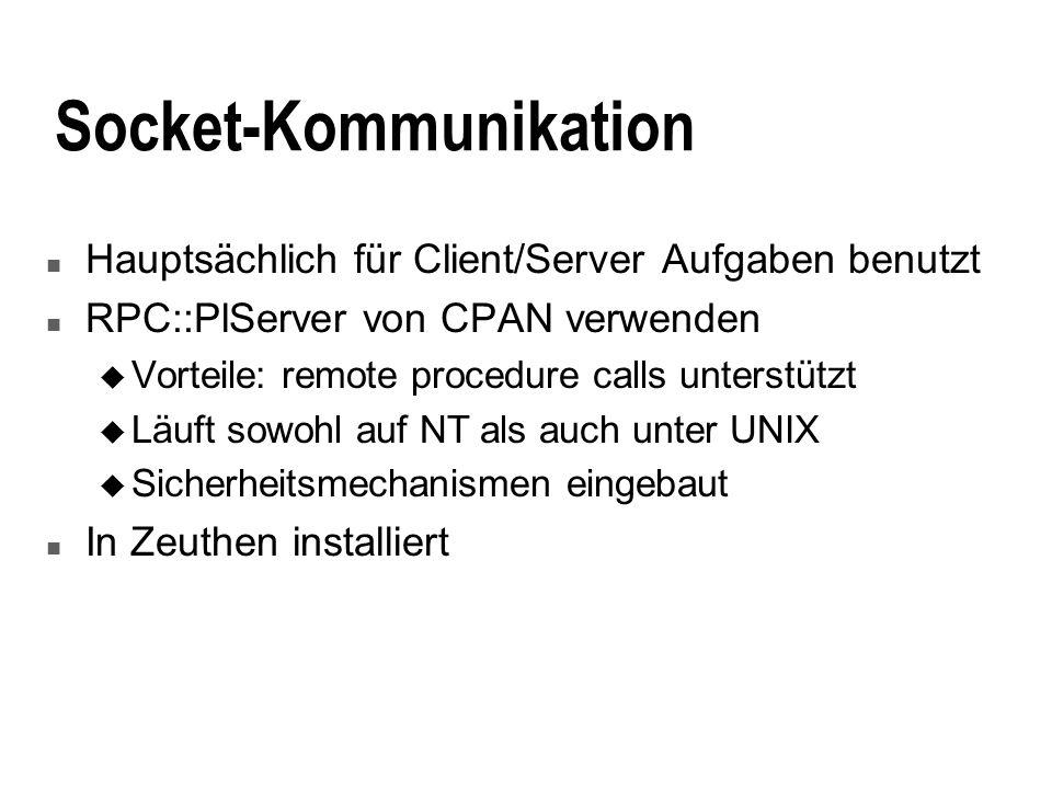 Socket-Kommunikation n Hauptsächlich für Client/Server Aufgaben benutzt n RPC::PlServer von CPAN verwenden u Vorteile: remote procedure calls unterstützt u Läuft sowohl auf NT als auch unter UNIX u Sicherheitsmechanismen eingebaut n In Zeuthen installiert