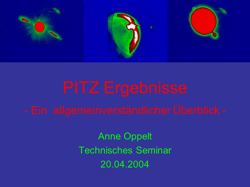 PITZ Ergebnisse - Ein allgemeinverständlicher Überblick - Anne Oppelt Technisches Seminar 20.04.2004