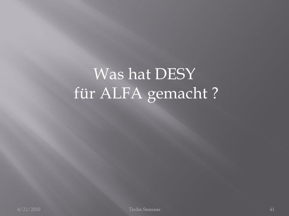 Was hat DESY für ALFA gemacht ? 6/22/201041Techn.Seminar