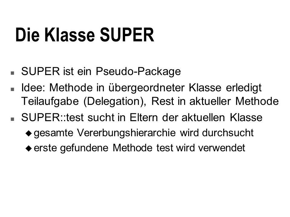 Die Klasse SUPER n SUPER ist ein Pseudo-Package n Idee: Methode in übergeordneter Klasse erledigt Teilaufgabe (Delegation), Rest in aktueller Methode