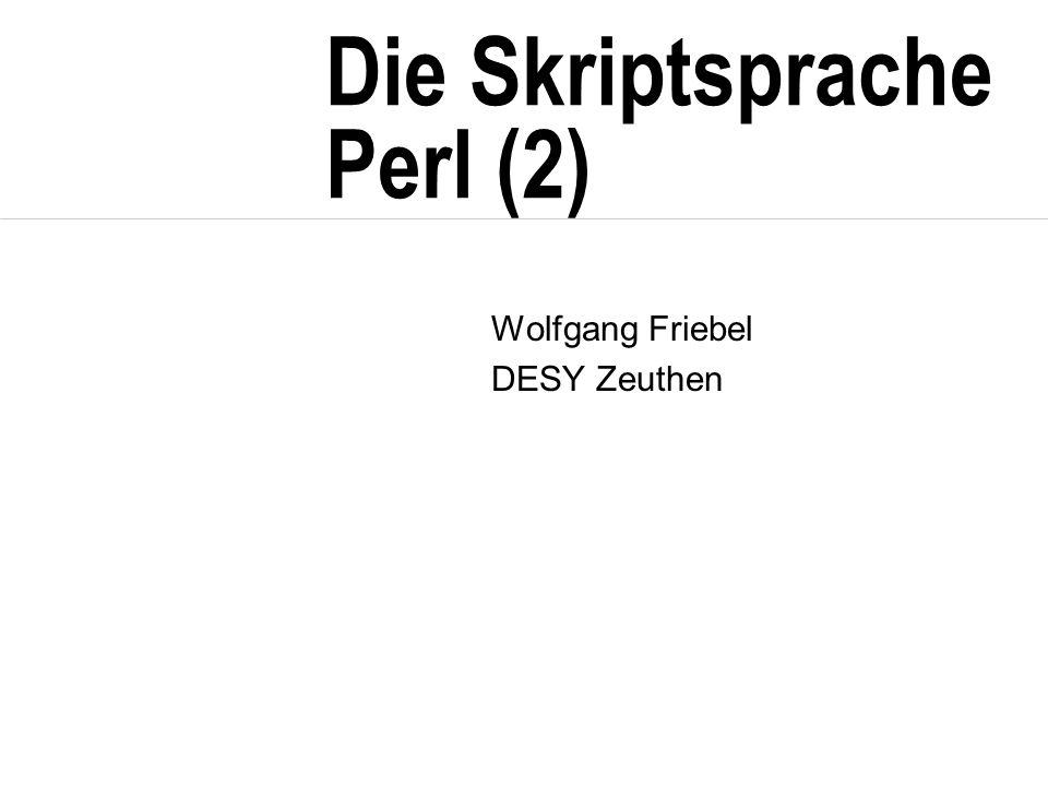Die Skriptsprache Perl (2) Wolfgang Friebel DESY Zeuthen
