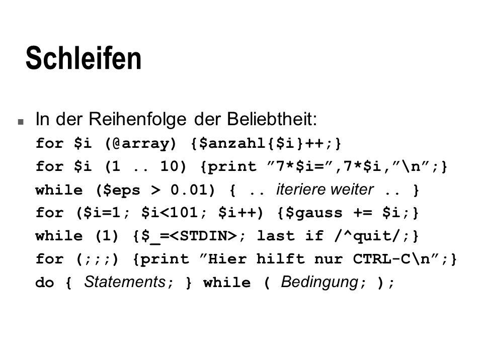 Schleifen n In der Reihenfolge der Beliebtheit: for $i (@array) {$anzahl{$i}++;} for $i (1..