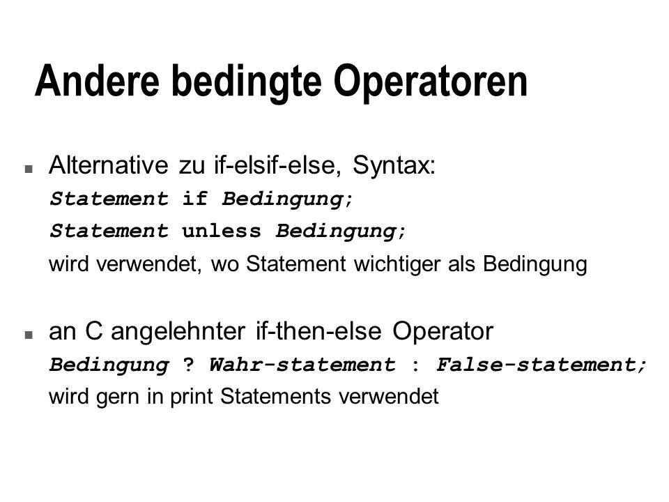 Beispiele n Beispiele für Einsatz der verschiedenen Konstrukte open(FILE,hallo.pl) or die open failed\n print Debug: Wert von a:$a\n if $debug; if (@ARGV) { print $#ARGV+1, Args\n; } else { print Programm ohne Argumente\n; } print $cat, Katze, $cat == 1 .