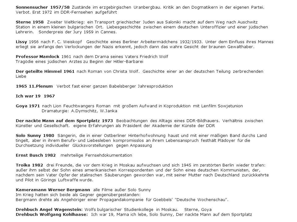 Sonnensucher 1957/58 Zustände im erzgebirgischen Uranbergbau. Kritik an den Dogmatikern in der eigenen Partei. Verbot. Erst 1972 im DDR-Fernsehen aufg