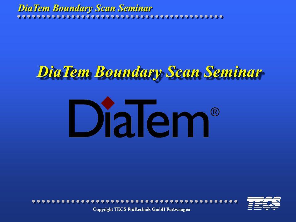 DiaTem Boundary Scan Seminar Copyright TECS Prüftechnik GmbH Furtwangen DiaTem Boundary Scan Seminar