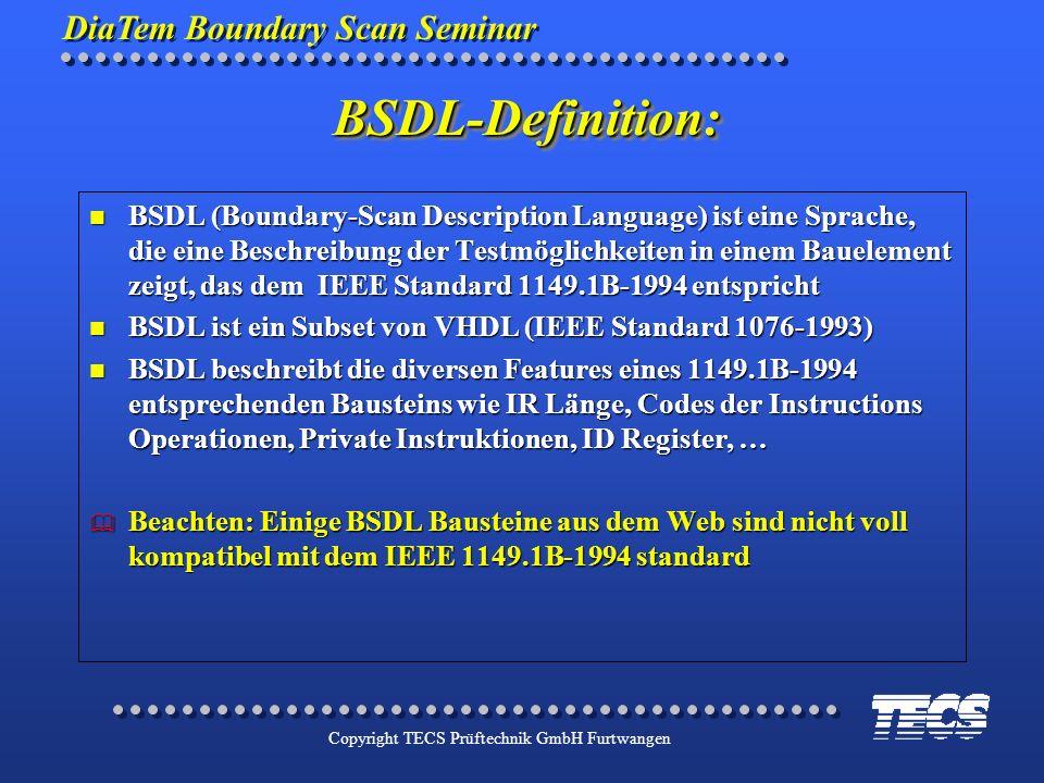 DiaTem Boundary Scan Seminar Copyright TECS Prüftechnik GmbH Furtwangen n BSDL (Boundary-Scan Description Language) ist eine Sprache, die eine Beschre
