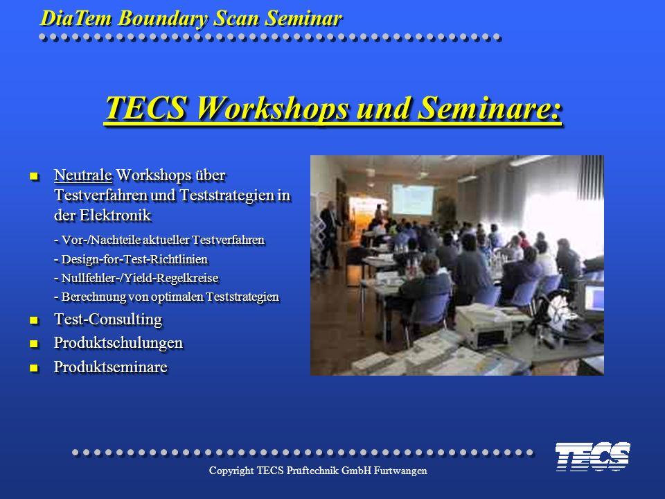 Copyright TECS Prüftechnik GmbH Furtwangen TECS Workshops und Seminare: n Neutrale Workshops über Testverfahren und Teststrategien in der Elektronik -