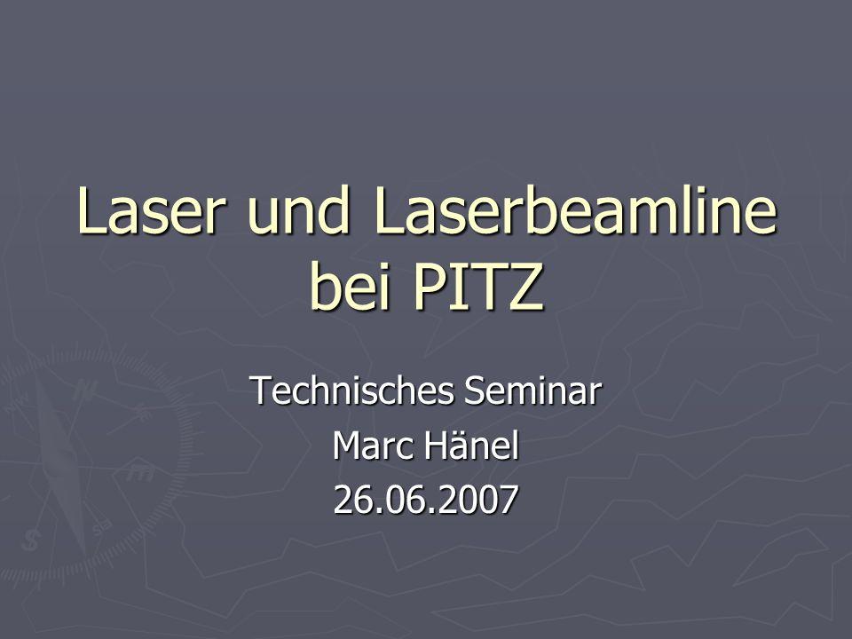 Laser und Laserbeamline bei PITZ Technisches Seminar Marc Hänel 26.06.2007