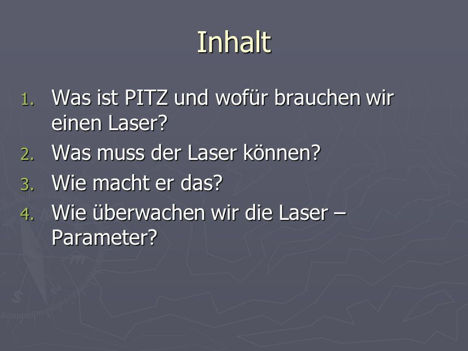 Inhalt 1. Was ist PITZ und wofür brauchen wir einen Laser? 2. Was muss der Laser können? 3. Wie macht er das? 4. Wie überwachen wir die Laser – Parame