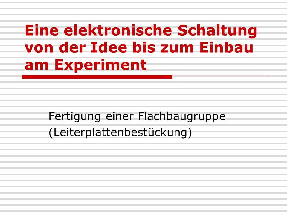 Eine elektronische Schaltung von der Idee bis zum Einbau am Experiment Fertigung einer Flachbaugruppe (Leiterplattenbestückung)