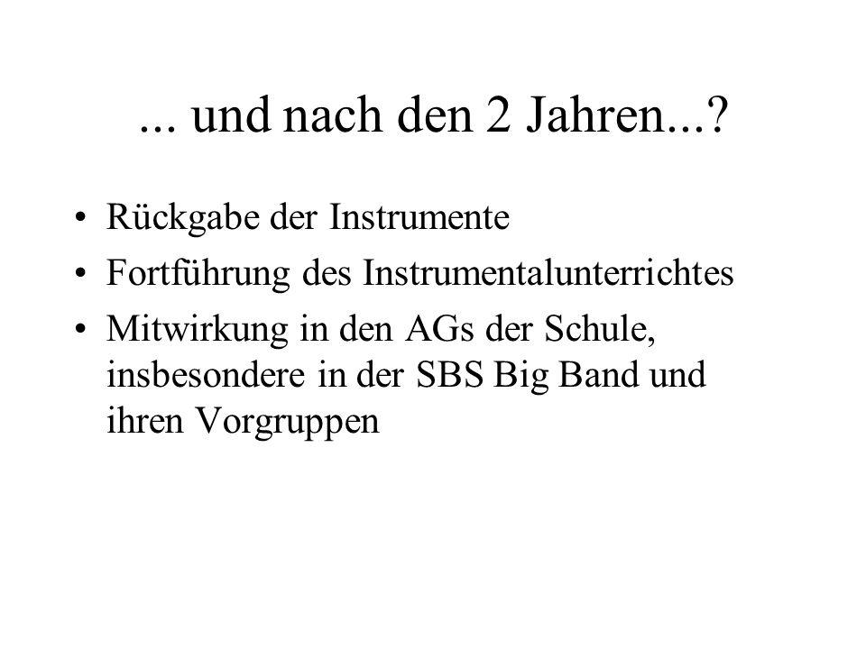 ... und nach den 2 Jahren...? Rückgabe der Instrumente Fortführung des Instrumentalunterrichtes Mitwirkung in den AGs der Schule, insbesondere in der