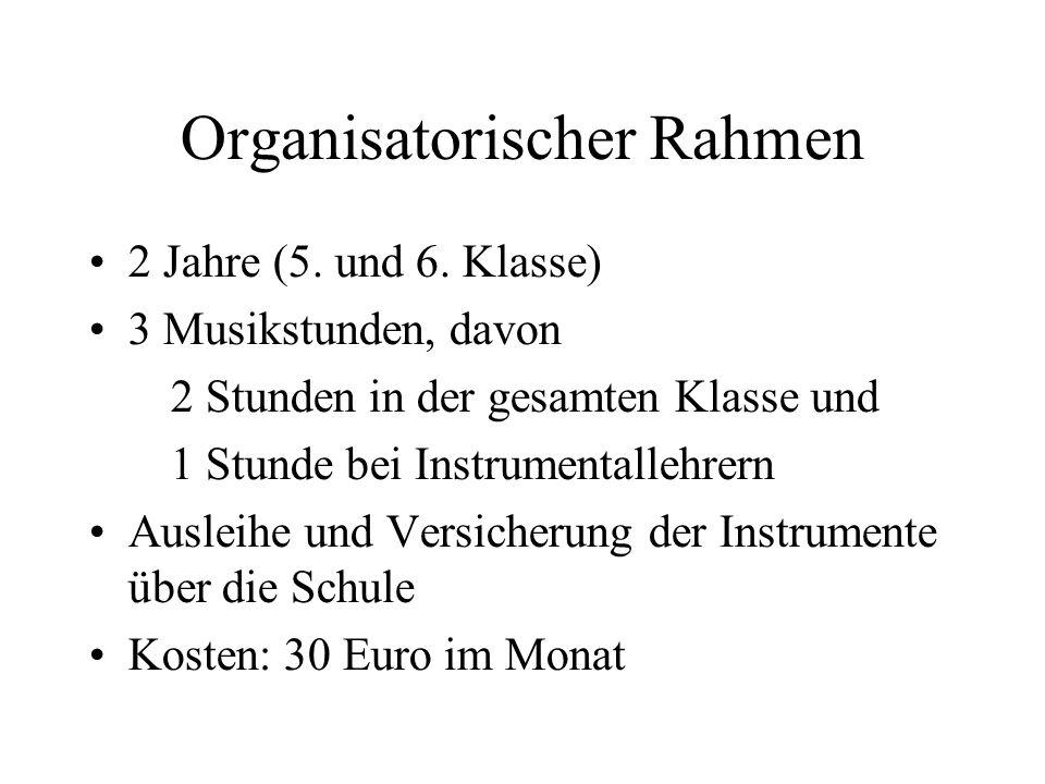 Organisatorischer Rahmen 2 Jahre (5. und 6. Klasse) 3 Musikstunden, davon 2 Stunden in der gesamten Klasse und 1 Stunde bei Instrumentallehrern Auslei