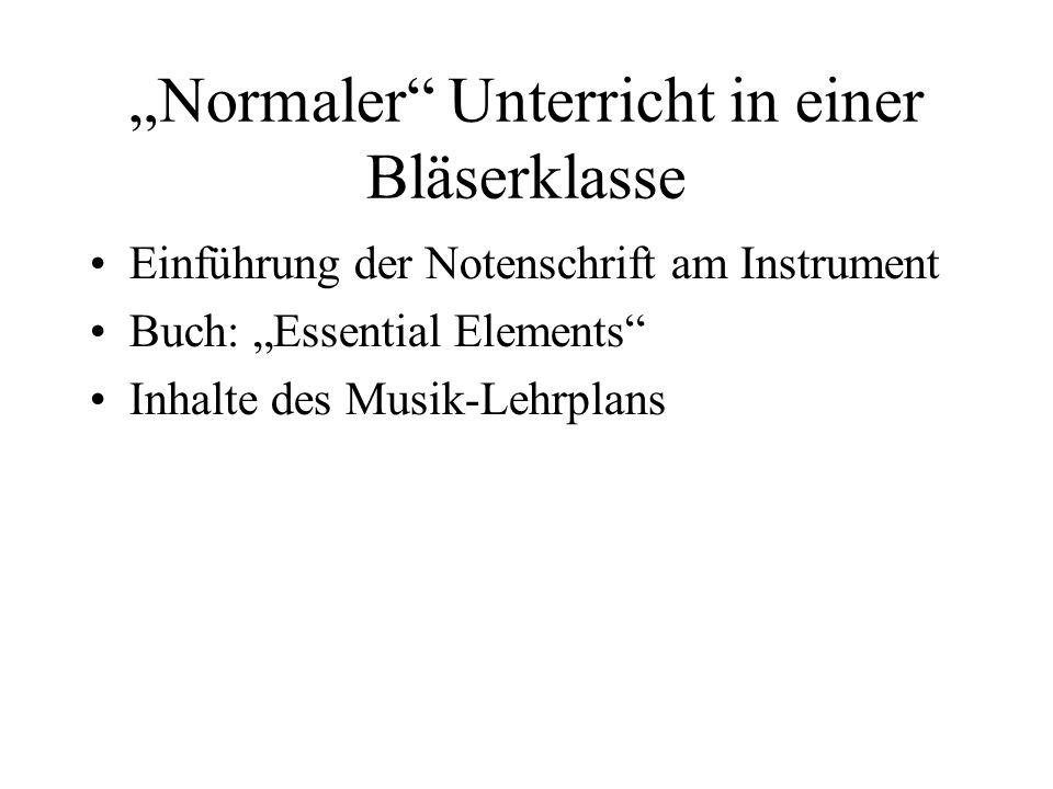Normaler Unterricht in einer Bläserklasse Einführung der Notenschrift am Instrument Buch: Essential Elements Inhalte des Musik-Lehrplans
