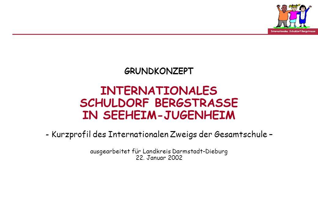 Internationales Schuldorf Bergstrasse GRUNDKONZEPT INTERNATIONALES SCHULDORF BERGSTRASSE IN SEEHEIM-JUGENHEIM - Kurzprofil des Internationalen Zweigs der Gesamtschule – ausgearbeitet für Landkreis Darmstadt-Dieburg 22.