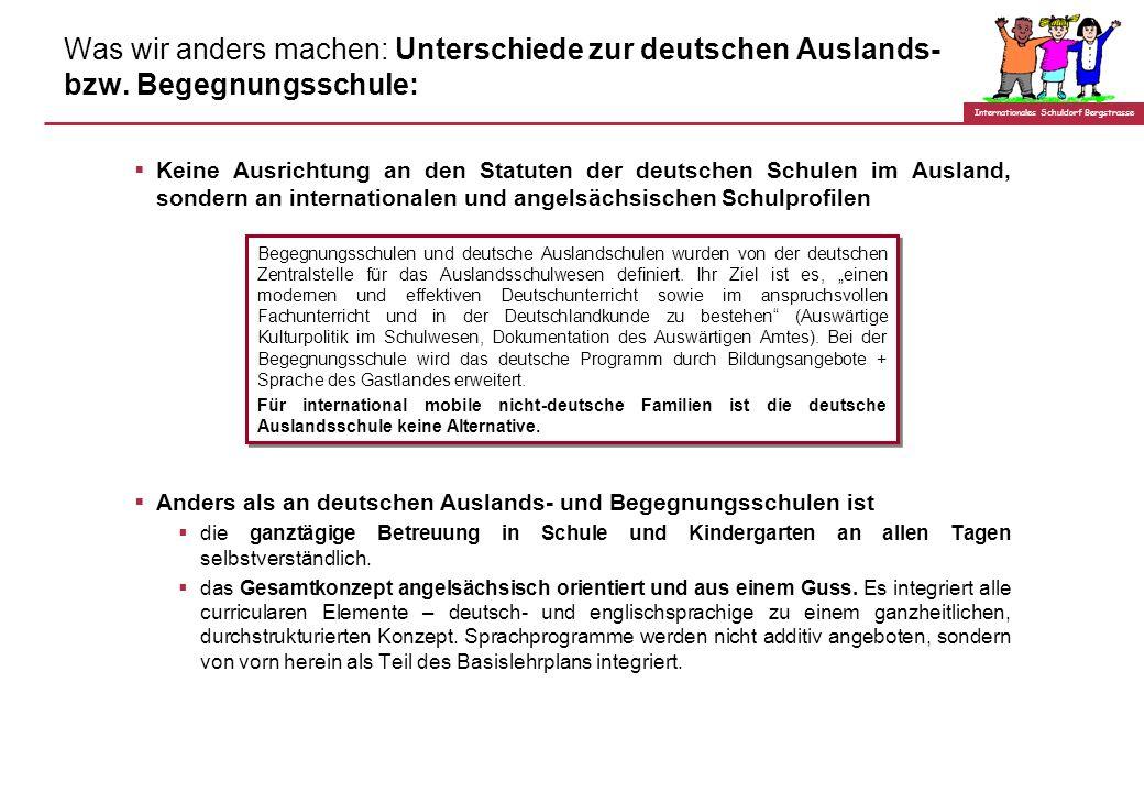 Internationales Schuldorf Bergstrasse Was wir anders machen: Unterschiede zur deutschen Auslands- bzw.
