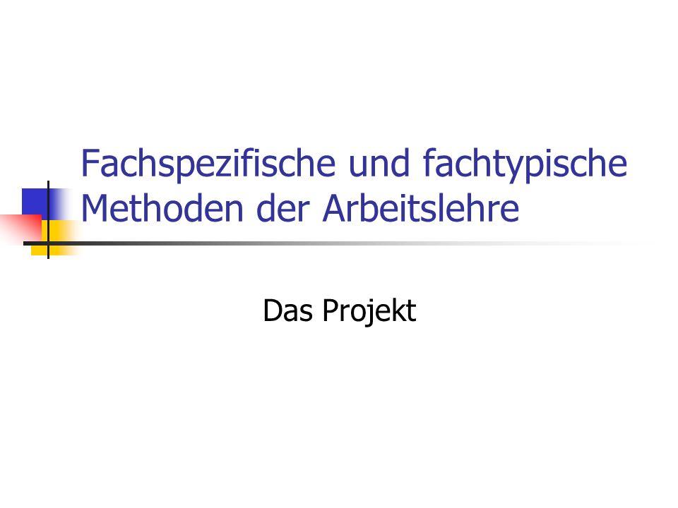 Fachspezifische und fachtypische Methoden der Arbeitslehre Das Projekt
