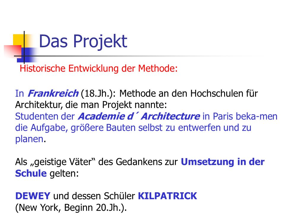 Das Projekt Historische Entwicklung der Methode: In Frankreich (18.Jh.): Methode an den Hochschulen für Architektur, die man Projekt nannte: Studenten